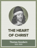 The Heart of Christ in Heaven Towards Sinners on Earth - Thomas Goodwin